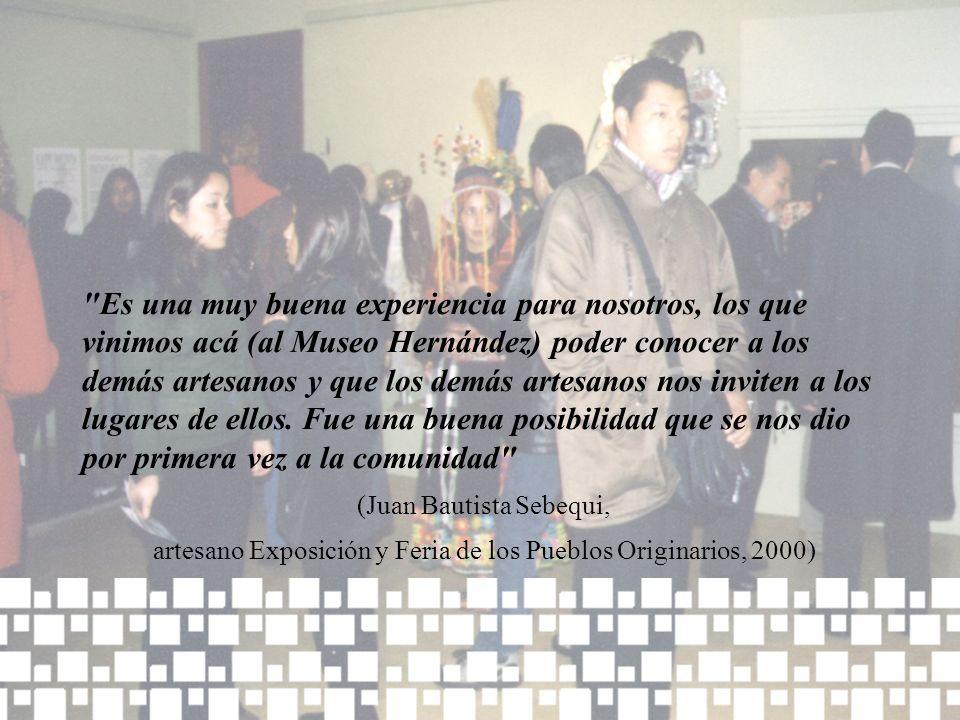 Es una muy buena experiencia para nosotros, los que vinimos acá (al Museo Hernández) poder conocer a los demás artesanos y que los demás artesanos nos inviten a los lugares de ellos.