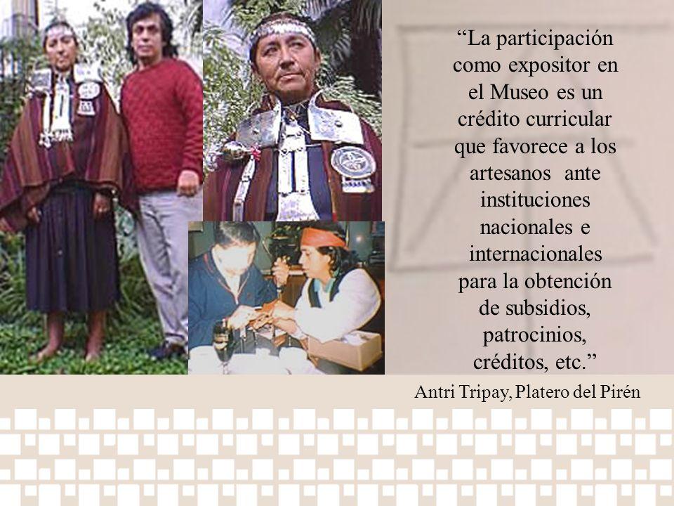 La participación como expositor en el Museo es un crédito curricular que favorece a los artesanos ante instituciones nacionales e internacionales para