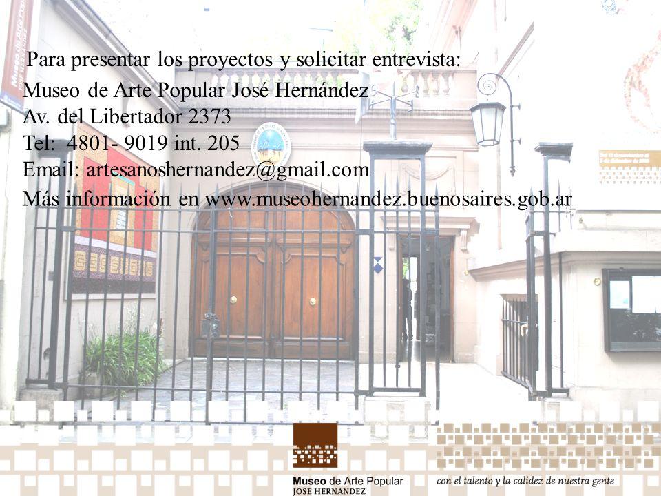 Museo de Arte Popular José Hernández Av. del Libertador 2373 Tel: 4801- 9019 int. 205 Email: artesanoshernandez@gmail.com Para presentar los proyectos