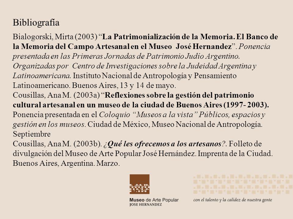 Bialogorski, Mirta (2003) La Patrimonialización de la Memoria. El Banco de la Memoria del Campo Artesanal en el Museo José Hernandez. Ponencia present