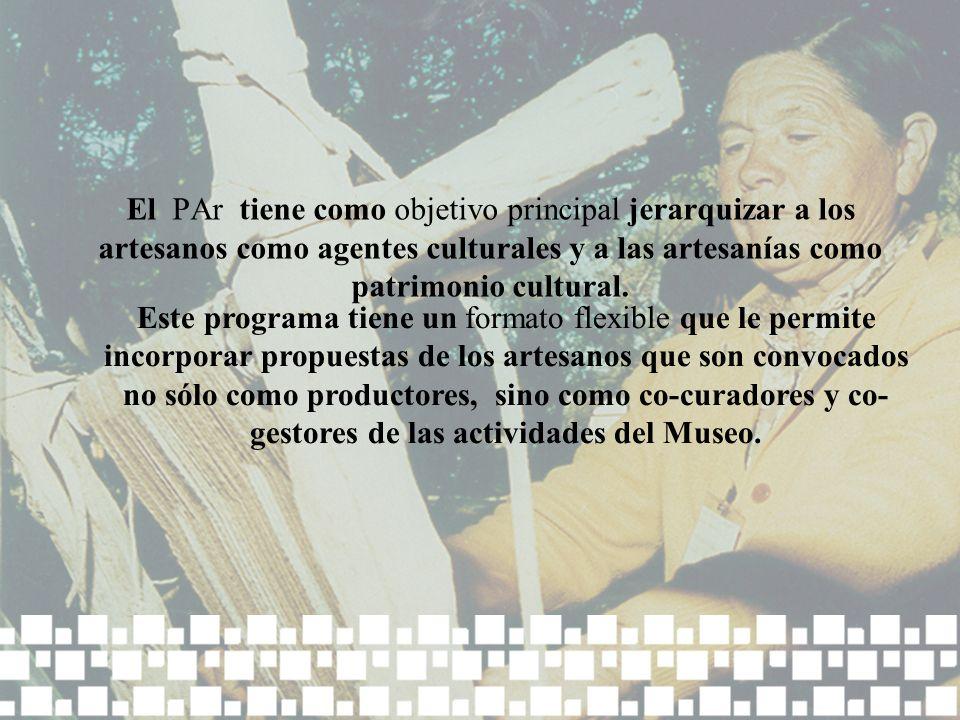 El PAr tiene como objetivo principal jerarquizar a los artesanos como agentes culturales y a las artesanías como patrimonio cultural. Este programa ti