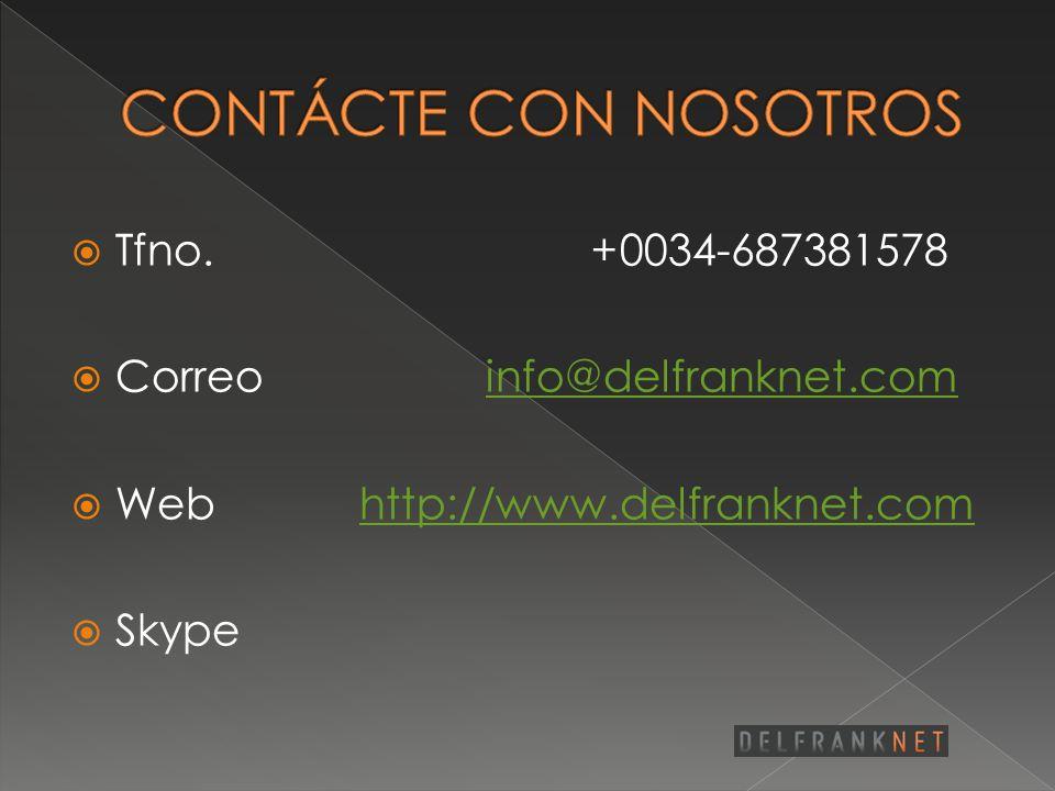 Tfno. +0034-687381578 Correo info@delfranknet.cominfo@delfranknet.com Web http://www.delfranknet.comhttp://www.delfranknet.com Skype