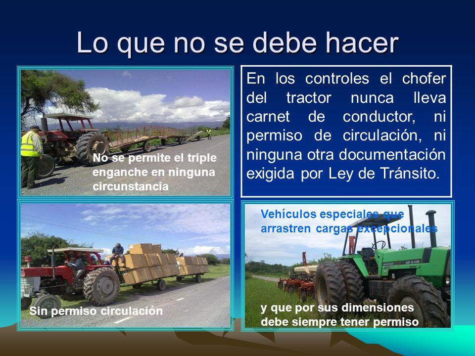 Lo que no se debe hacer Sin permiso circulación No se permite el triple enganche en ninguna circunstancia En los controles el chofer del tractor nunca