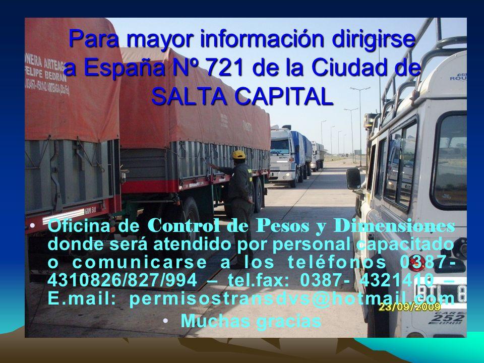 Para mayor información dirigirse a España Nº 721 de la Ciudad de SALTA CAPITAL Oficina de Control de Pesos y Dimensiones donde será atendido por perso