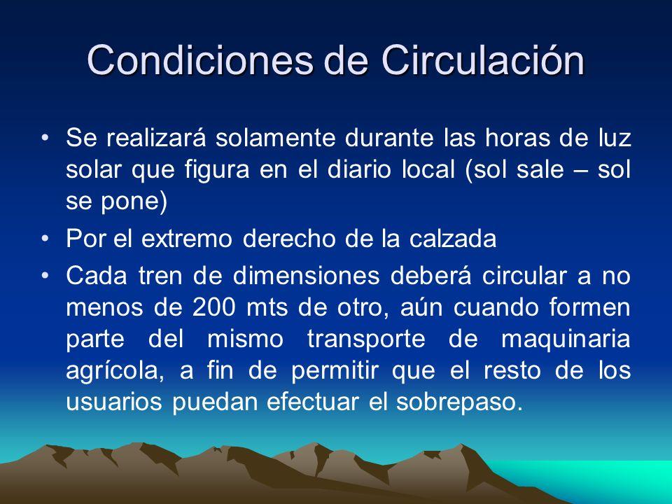 Condiciones de Circulación Se realizará solamente durante las horas de luz solar que figura en el diario local (sol sale – sol se pone) Por el extremo