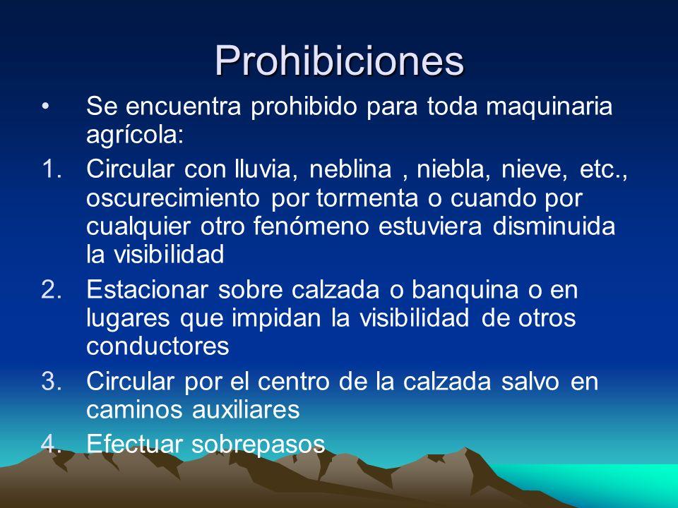 Prohibiciones Se encuentra prohibido para toda maquinaria agrícola: 1.Circular con lluvia, neblina, niebla, nieve, etc., oscurecimiento por tormenta o