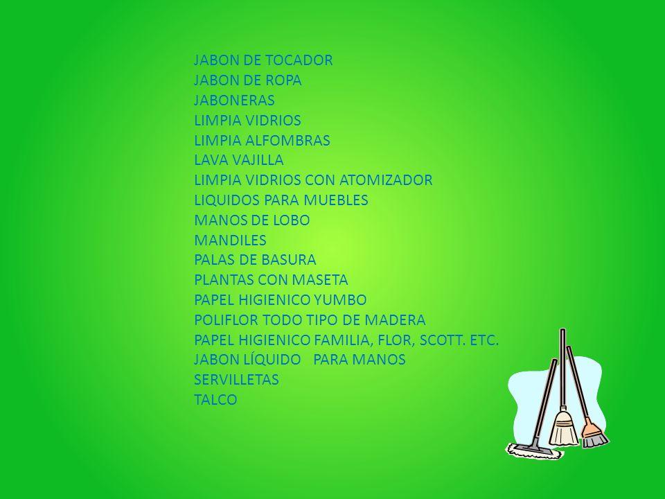 JABON DE TOCADOR JABON DE ROPA JABONERAS LIMPIA VIDRIOS LIMPIA ALFOMBRAS LAVA VAJILLA LIMPIA VIDRIOS CON ATOMIZADOR LIQUIDOS PARA MUEBLES MANOS DE LOB