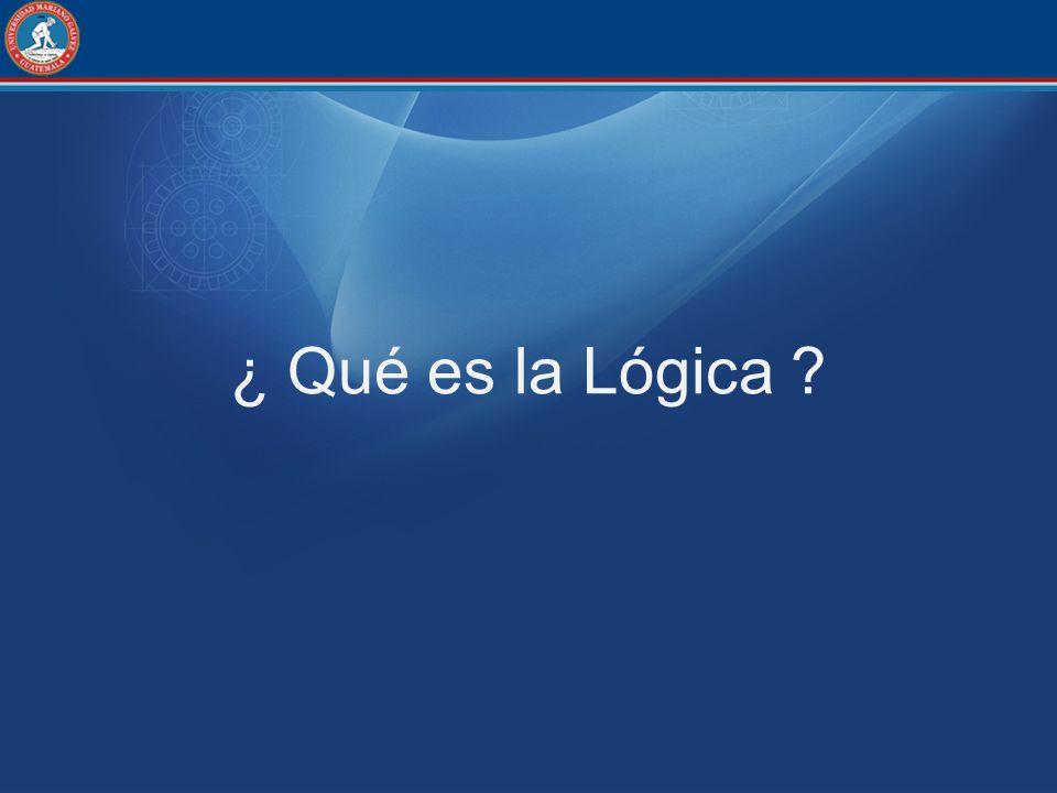 ¿ Qué es la Lógica ?