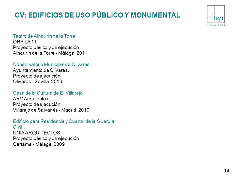 CV: EDIFICIOS DE USO PÚBLICO Y MONUMENTAL Teatro de Alhaurín de la Torre ORFILA 11. Proyecto básico y de ejecución Alhaurín de la Torre - Málaga. 2011