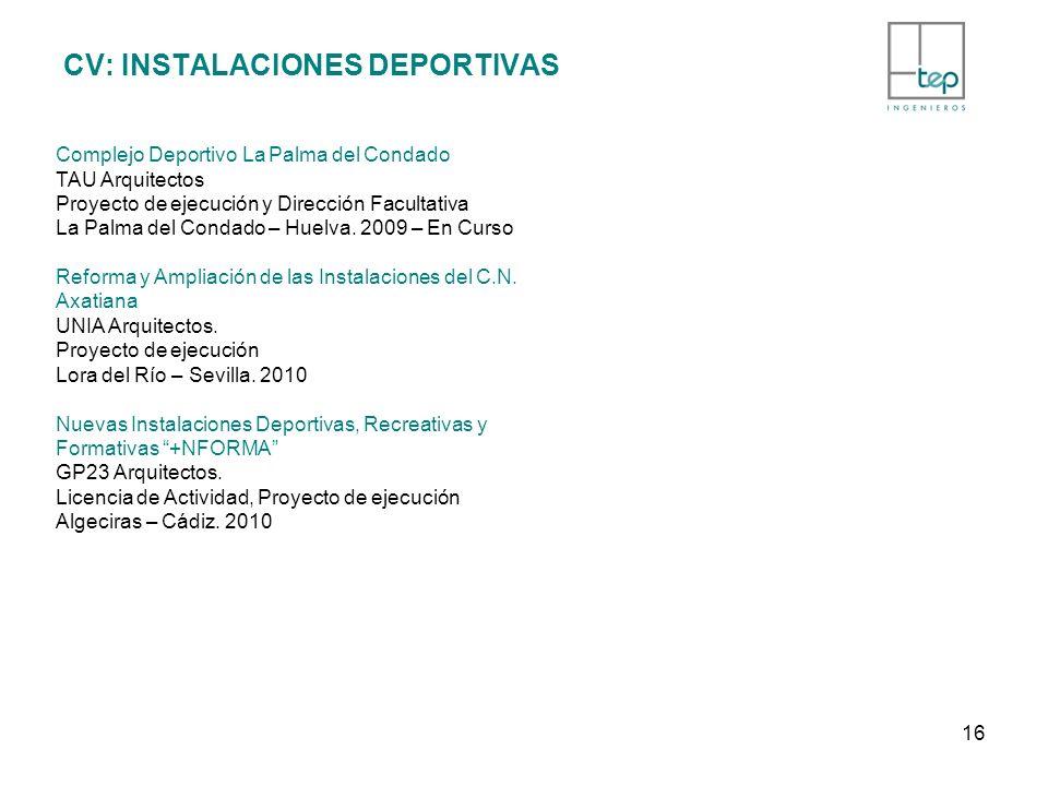 CV: INSTALACIONES DEPORTIVAS Complejo Deportivo La Palma del Condado TAU Arquitectos Proyecto de ejecución y Dirección Facultativa La Palma del Condad