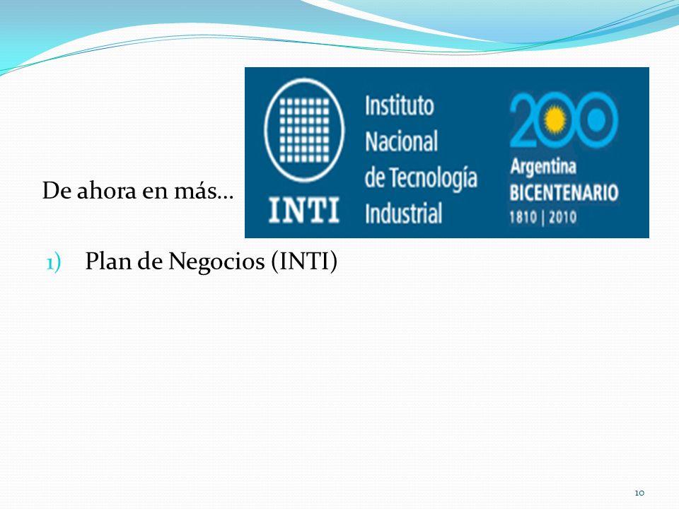 De ahora en más… 1) Plan de Negocios (INTI) 10