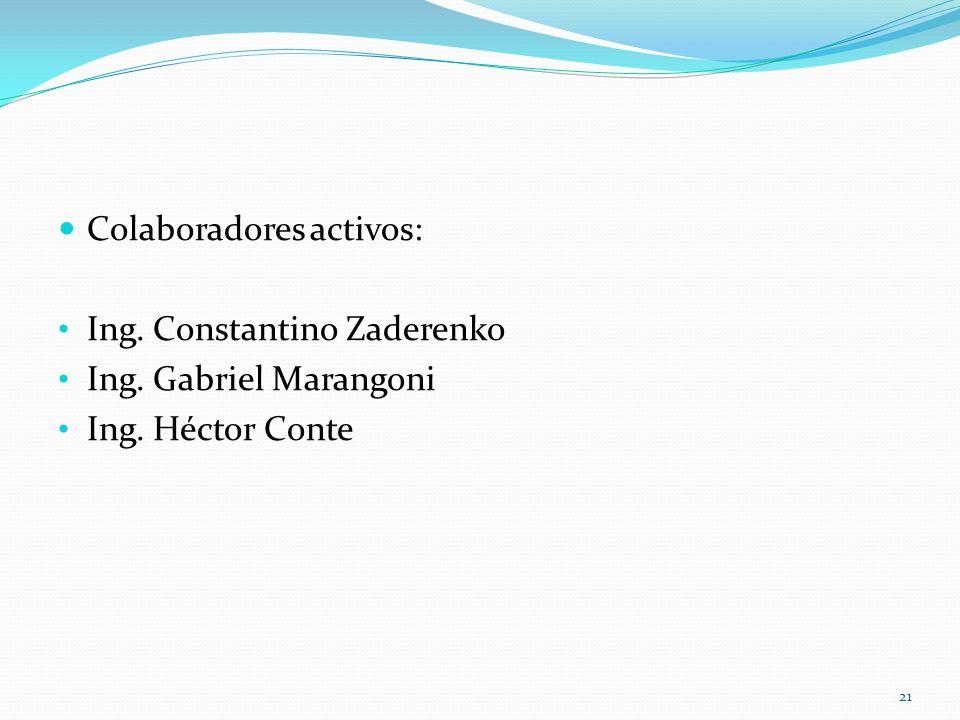 Colaboradores activos: Ing. Constantino Zaderenko Ing. Gabriel Marangoni Ing. Héctor Conte 21