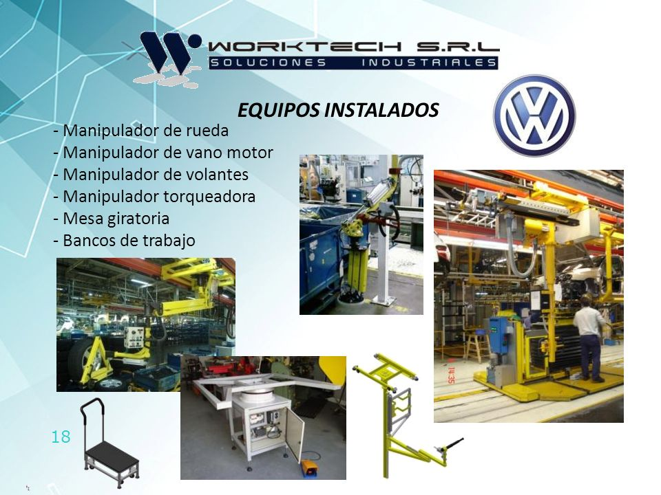 18 EQUIPOS INSTALADOS - Manipulador de rueda - Manipulador de vano motor - Manipulador de volantes - Manipulador torqueadora - Mesa giratoria - Bancos