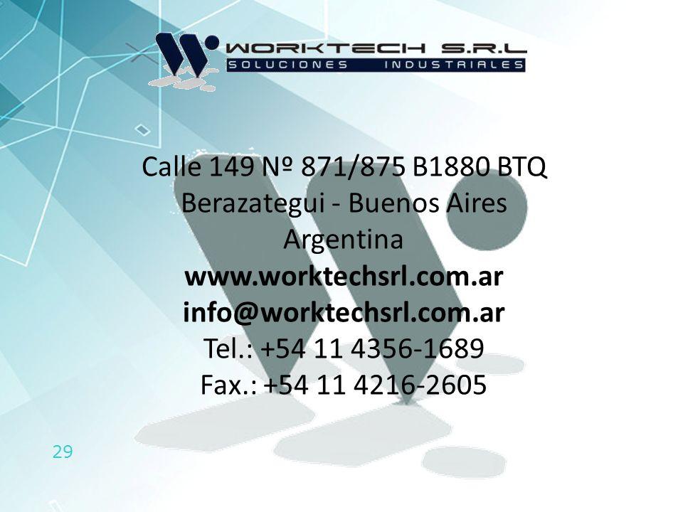 29 Calle 149 Nº 871/875 B1880 BTQ Berazategui - Buenos Aires Argentina www.worktechsrl.com.ar info@worktechsrl.com.ar Tel.: +54 11 4356-1689 Fax.: +54