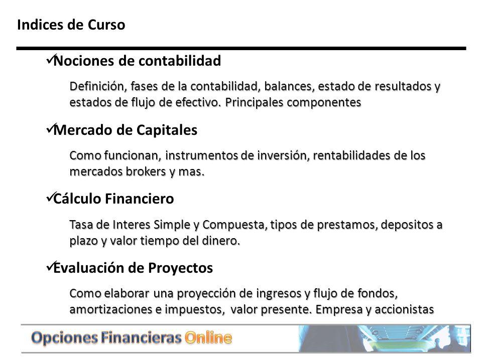 2 Indices de Curso Nociones de contabilidad Definición, fases de la contabilidad, balances, estado de resultados y estados de flujo de efectivo.