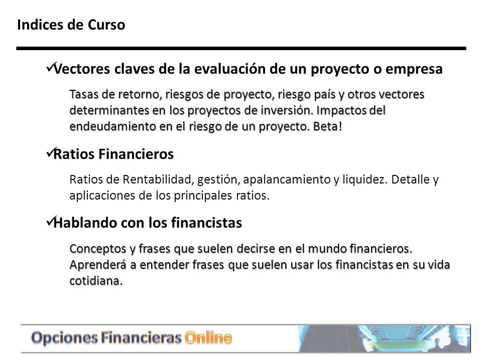 3 Indices de Curso Vectores claves de la evaluación de un proyecto o empresa Tasas de retorno, riesgos de proyecto, riesgo país y otros vectores determinantes en los proyectos de inversión.