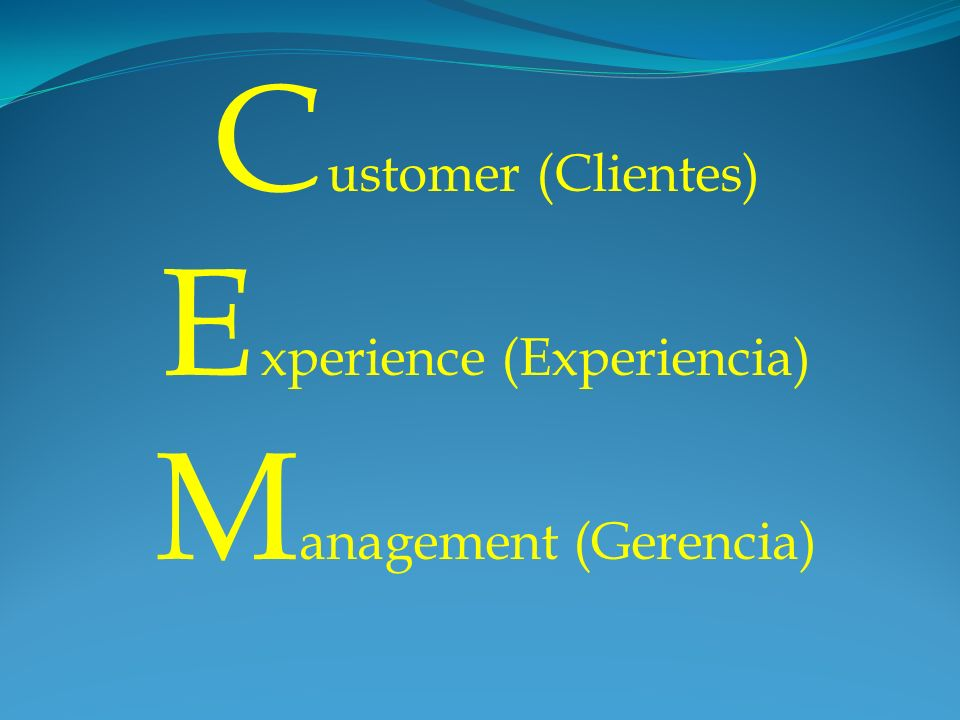C ustomer (Clientes) E xperience (Experiencia) M anagement (Gerencia)