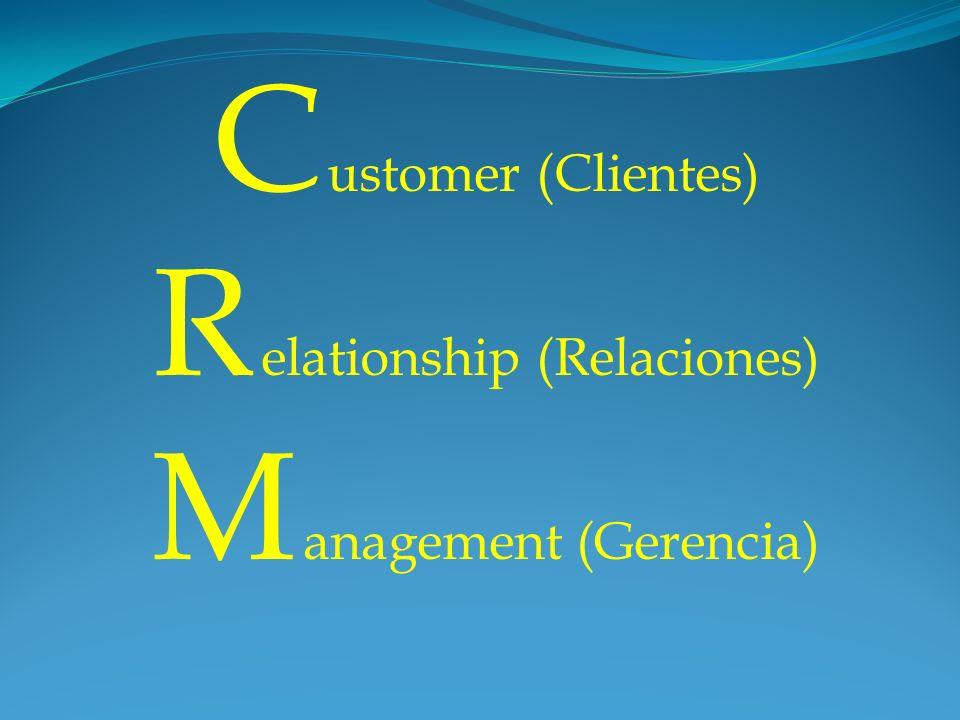 C ustomer (Clientes) R elationship (Relaciones) M anagement (Gerencia)