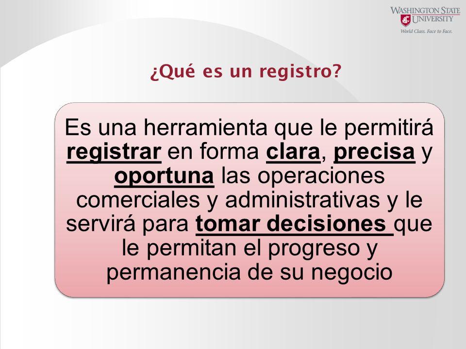 ¿Qué es un registro? Es una herramienta que le permitirá registrar en forma clara, precisa y oportuna las operaciones comerciales y administrativas y