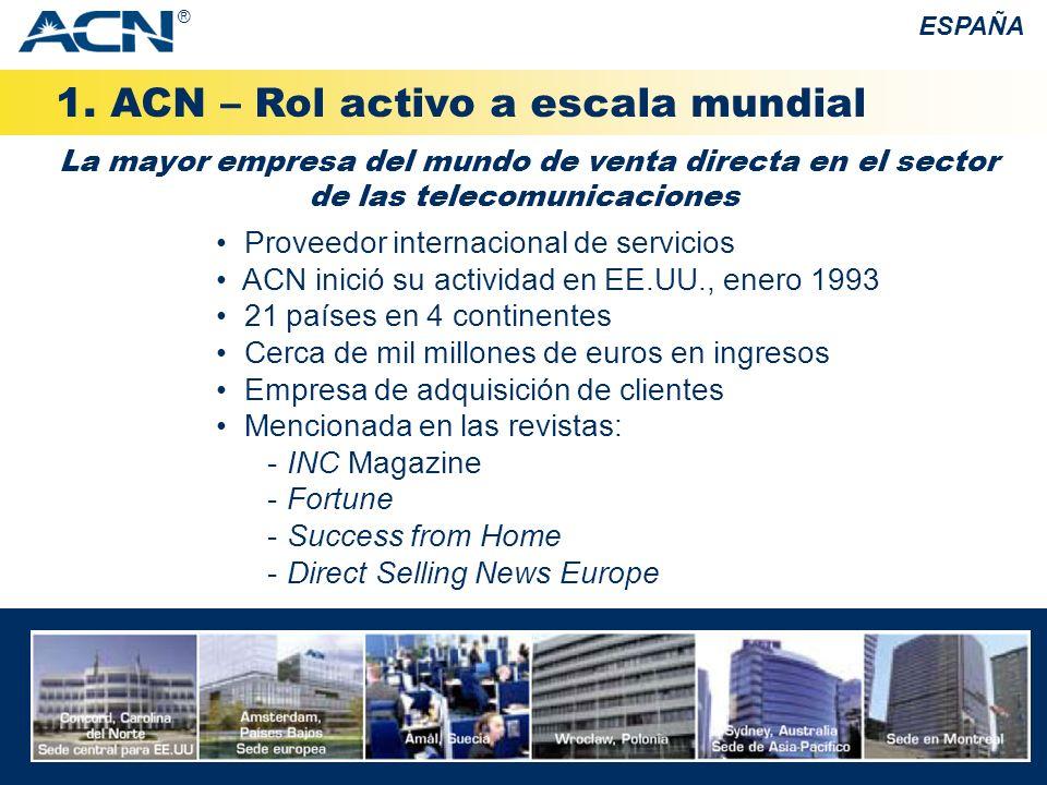 1. ACN – Rol activo a escala mundial ESPAÑA Proveedor internacional de servicios ACN inició su actividad en EE.UU., enero 1993 21 países en 4 continen