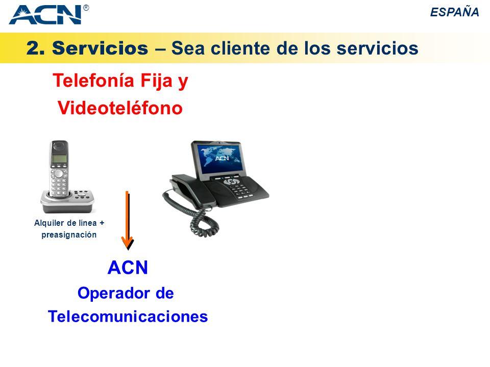 2. Servicios – Sea cliente de los servicios ESPAÑA ® Telefonía Fija y Videoteléfono ACN Operador de Telecomunicaciones Alquiler de línea + preasignaci