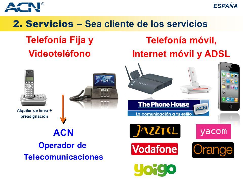 Telefonía móvil, Internet móvil y ADSL 2. Servicios – Sea cliente de los servicios ESPAÑA ® Telefonía Fija y Videoteléfono ACN Operador de Telecomunic