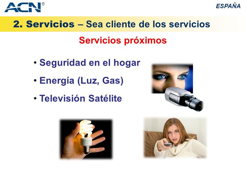 2. Servicios – Sea cliente de los servicios ESPAÑA ® Servicios próximos Seguridad en el hogar Energía (Luz, Gas) Televisión Satélite