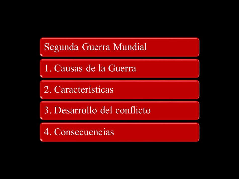Segunda Guerra Mundial1. Causas de la Guerra2. Características3. Desarrollo del conflicto4. Consecuencias