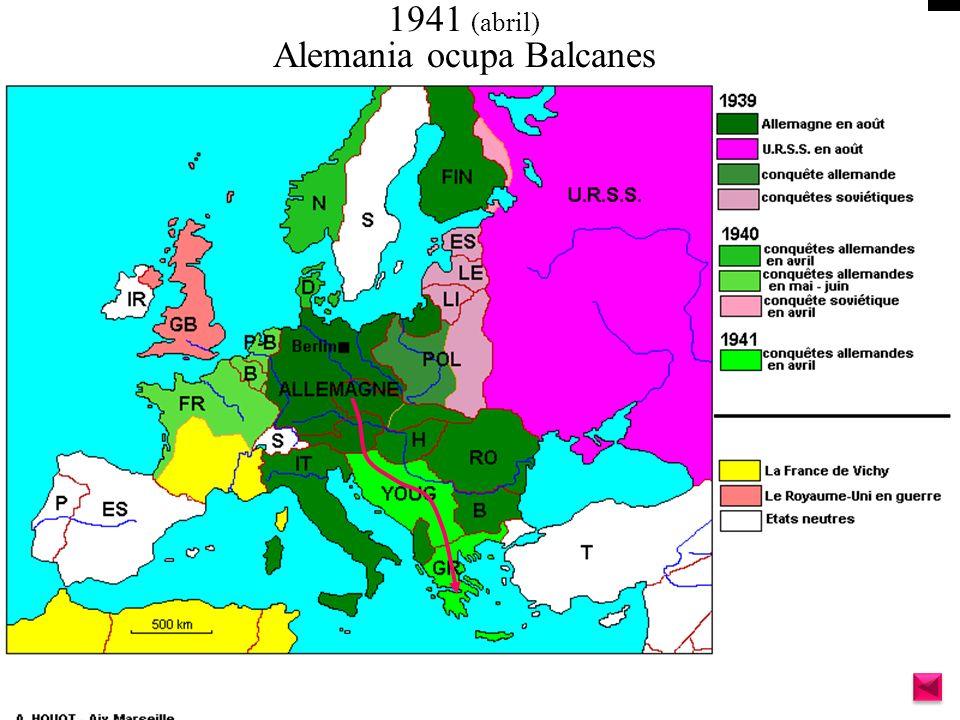 1941 (abril) Alemania ocupa Balcanes