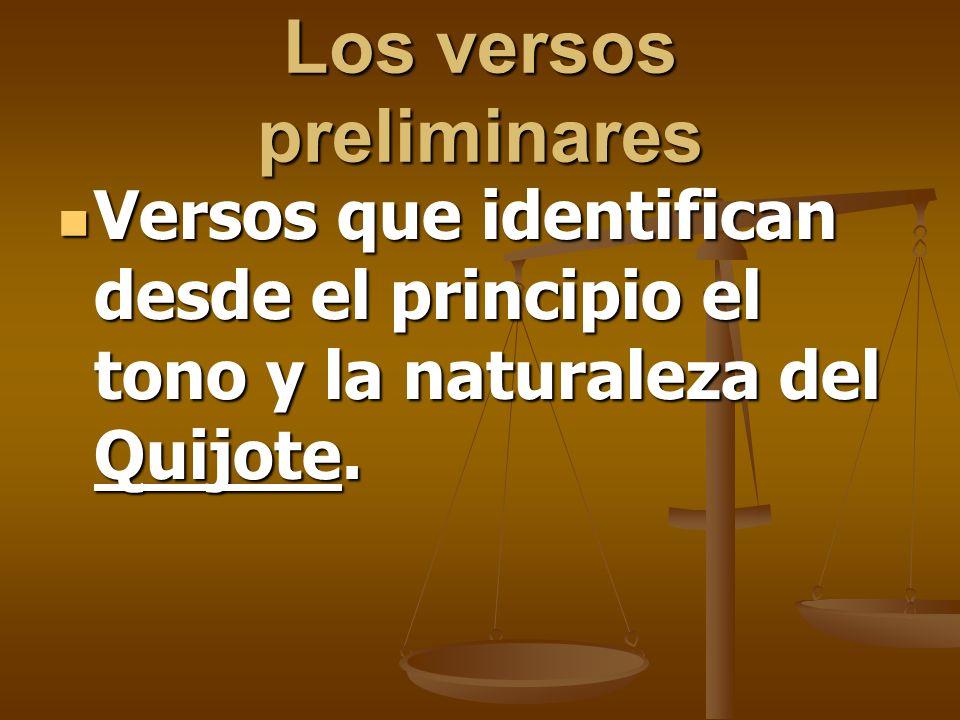 Los versos preliminares Versos que identifican desde el principio el tono y la naturaleza del Quijote. Versos que identifican desde el principio el to
