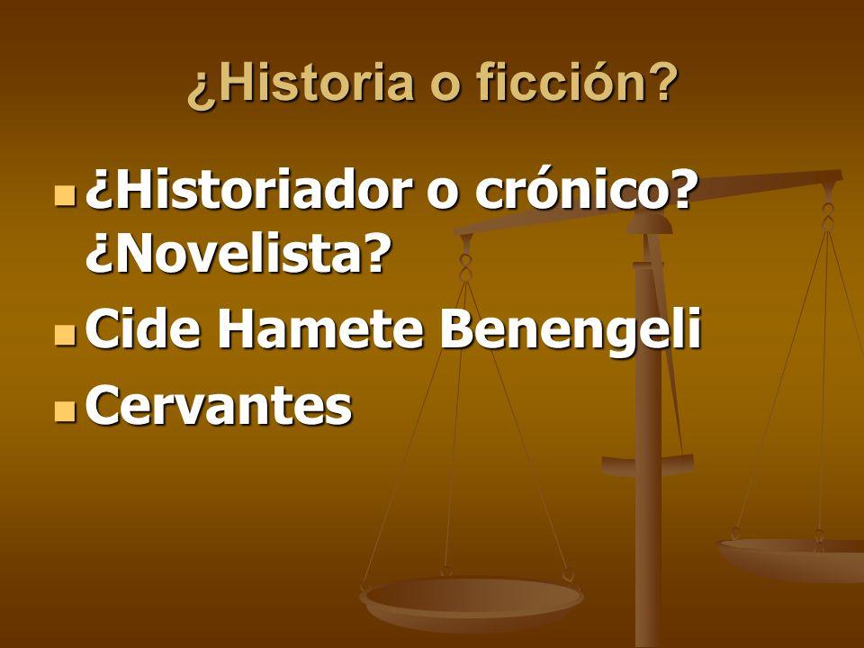 ¿Historia o ficción? ¿Historiador o crónico? ¿Novelista? ¿Historiador o crónico? ¿Novelista? Cide Hamete Benengeli Cide Hamete Benengeli Cervantes Cer