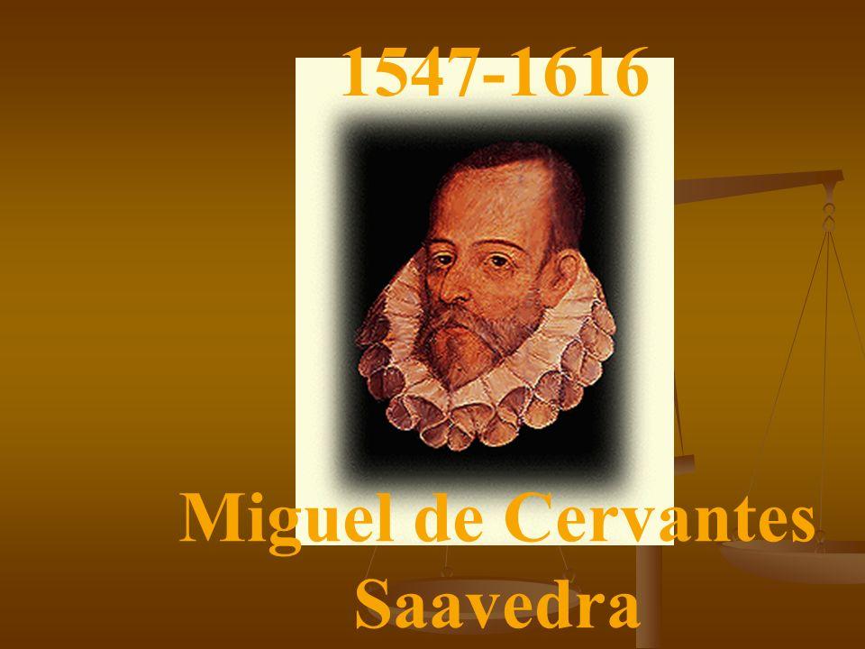 Miguel de Cervantes Saavedra 1547-1616
