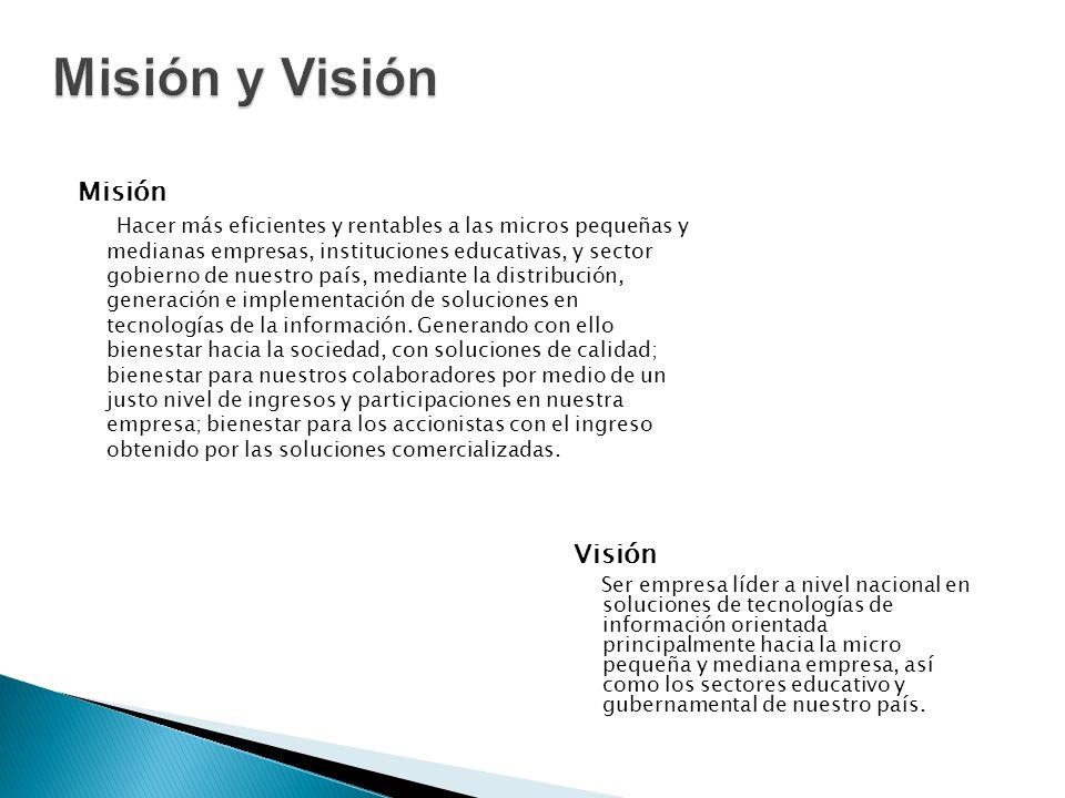 Misión Hacer más eficientes y rentables a las micros pequeñas y medianas empresas, instituciones educativas, y sector gobierno de nuestro país, mediante la distribución, generación e implementación de soluciones en tecnologías de la información.