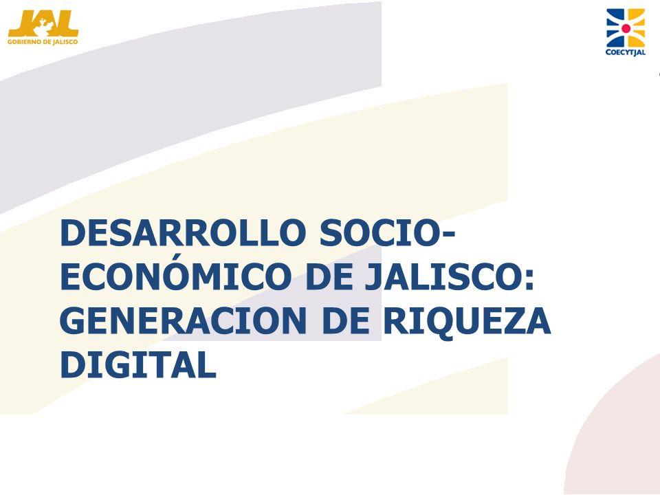 DESARROLLO SOCIO- ECONÓMICO DE JALISCO: GENERACION DE RIQUEZA DIGITAL