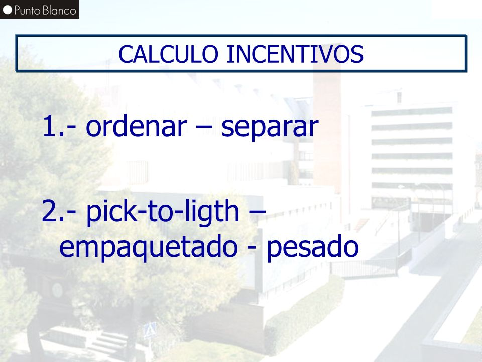 Enero06 CALCULO INCENTIVOS 1.- ordenar – separar 2.- pick-to-ligth – empaquetado - pesado
