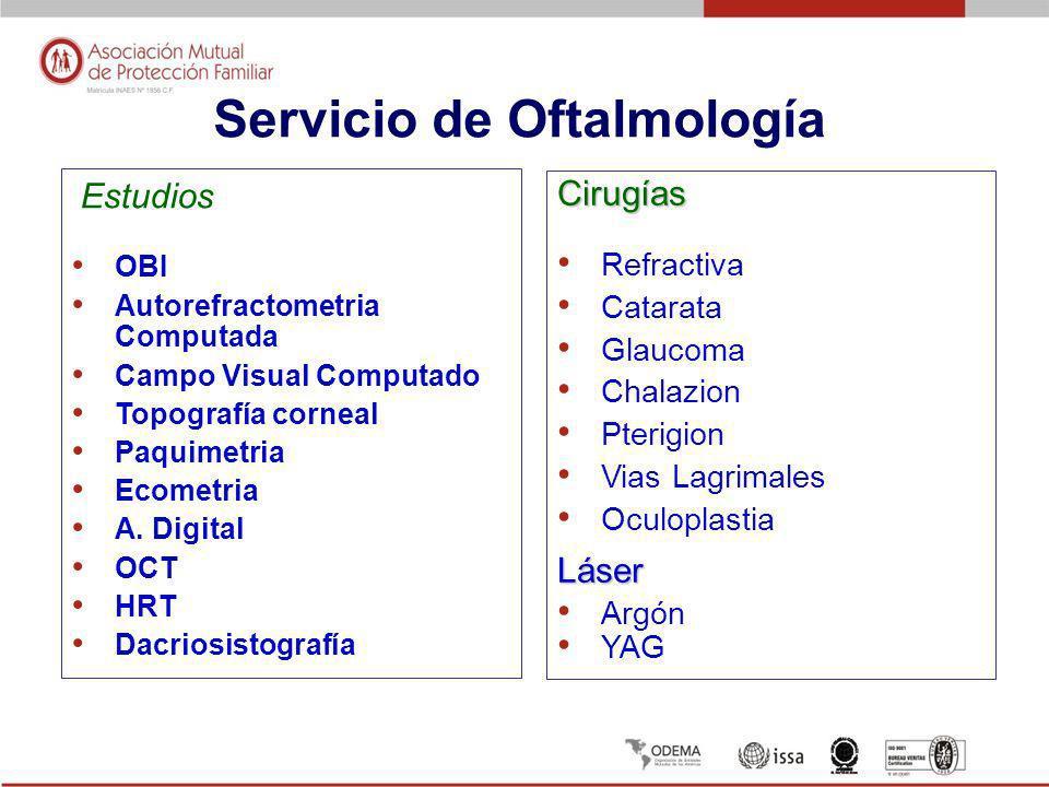 Servicio de Oftalmología Estudios OBI Autorefractometria Computada Campo Visual Computado Topografía corneal Paquimetria Ecometria A. Digital OCT HRT