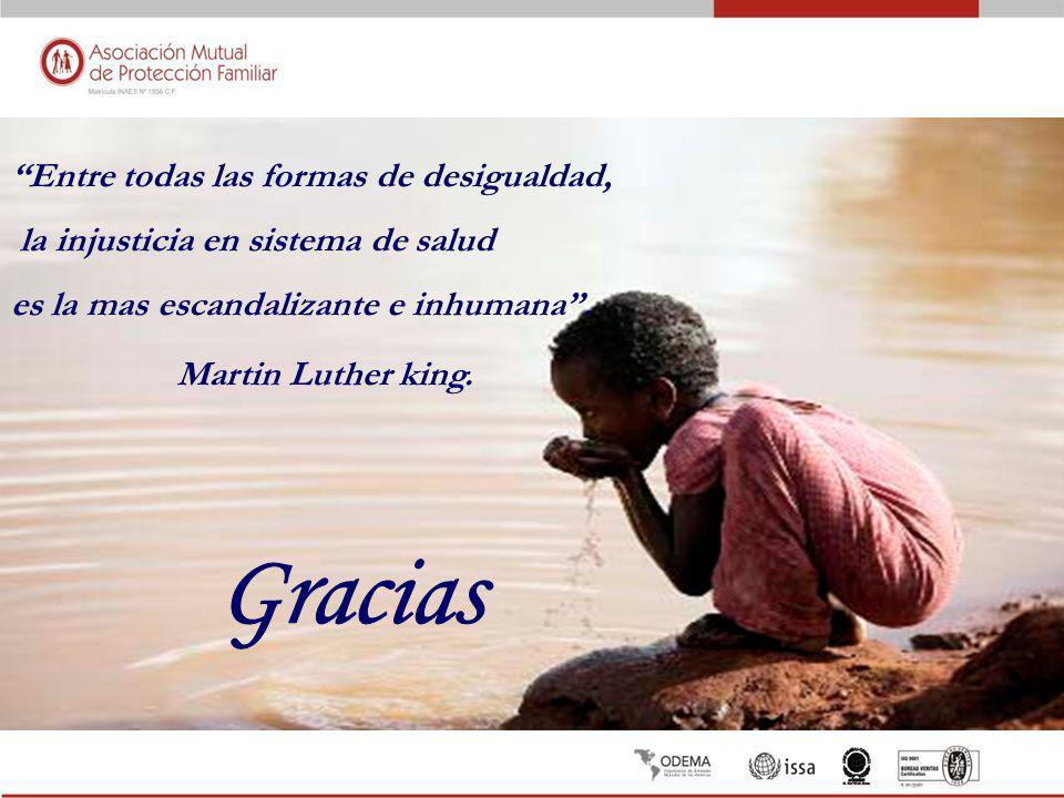 Entre todas las formas de desigualdad, la injusticia en sistema de salud es la mas escandalizante e inhumana. Martin Luther king.