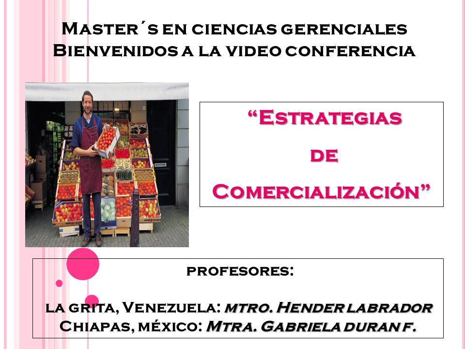 Master´s en ciencias gerenciales Bienvenidos a la video conferencia Estrategias Estrategias de deComercialización profesores: mtro. Hender labrador la