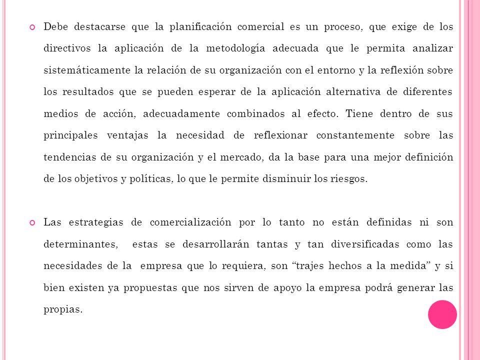 Debe destacarse que la planificación comercial es un proceso, que exige de los directivos la aplicación de la metodología adecuada que le permita anal