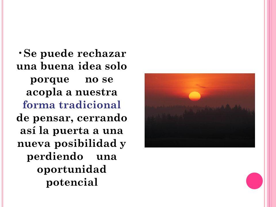 Se puede rechazar una buena idea solo porque no se acopla a nuestra forma tradicional de pensar, cerrando así la puerta a una nueva posibilidad y perd