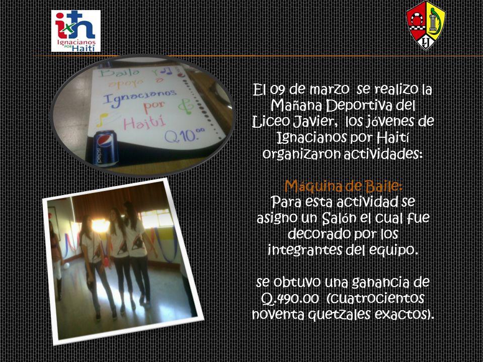 El 09 de marzo se realizo la Ma ñ ana Deportiva del Liceo Javier, los j ó venes de Ignacianos por Hait í organizaron actividades: M á quina de Baile: