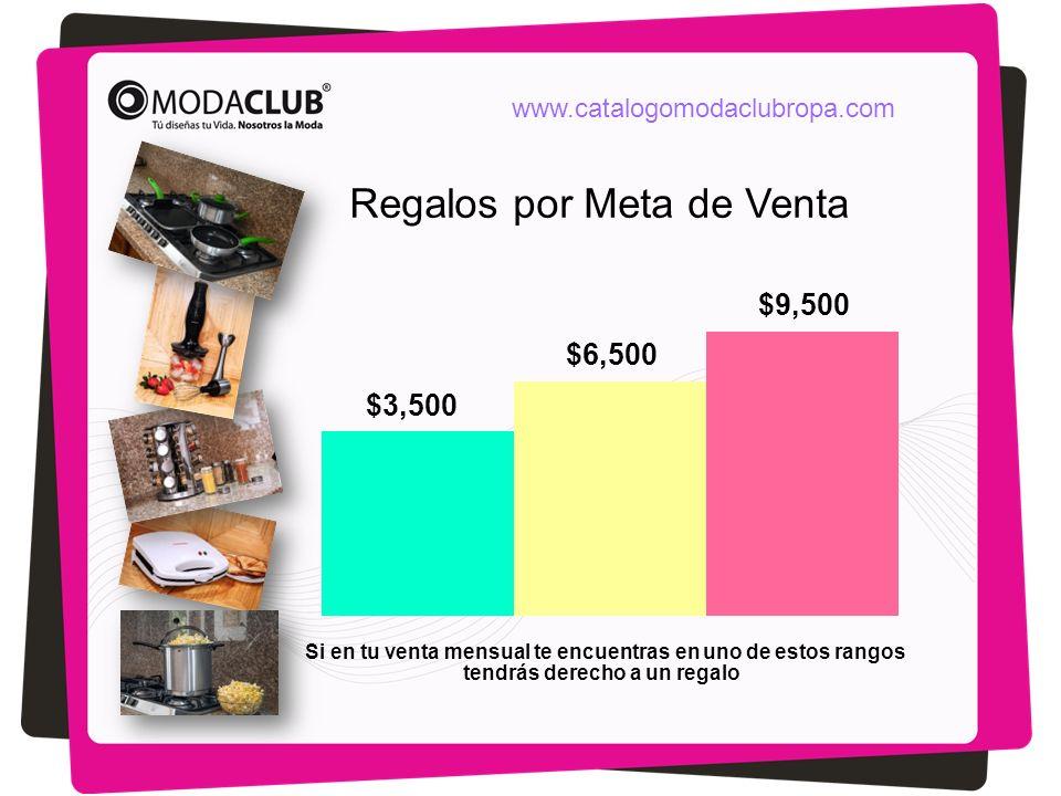 Regalos por Meta de Venta $3,500 $6,500 $9,500 Si en tu venta mensual te encuentras en uno de estos rangos tendrás derecho a un regalo www.catalogomod