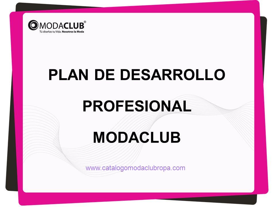 PLAN DE DESARROLLO PROFESIONAL MODACLUB www.catalogomodaclubropa.com