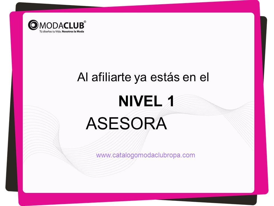 Al afiliarte ya estás en el NIVEL 1 ASESORA www.catalogomodaclubropa.com