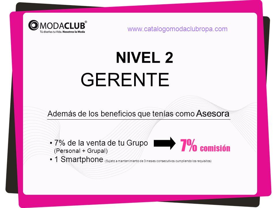 NIVEL 2 GERENTE Además de los beneficios que tenías como Asesora 7% de la venta de tu Grupo (Personal + Grupal) 1 Smartphone (Sujeto a mantenimiento d