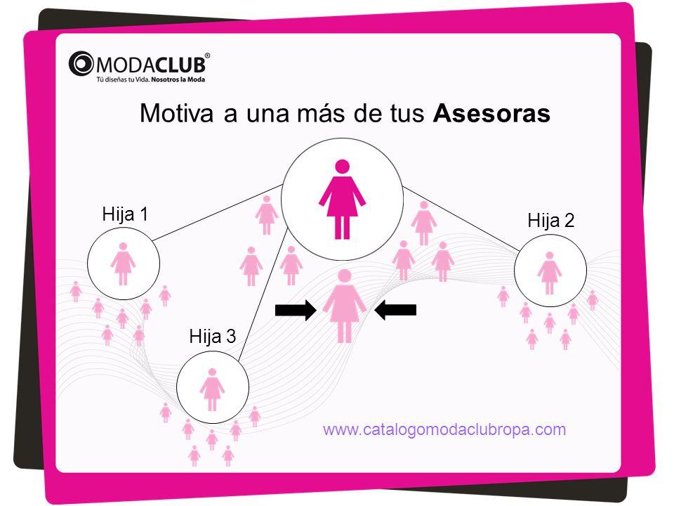 Motiva a una más de tus Asesoras Hija 1 Hija 2 Hija 3 www.catalogomodaclubropa.com