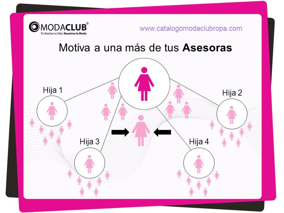 Motiva a una más de tus Asesoras Hija 1 Hija 2 Hija 3Hija 4 www.catalogomodaclubropa.com