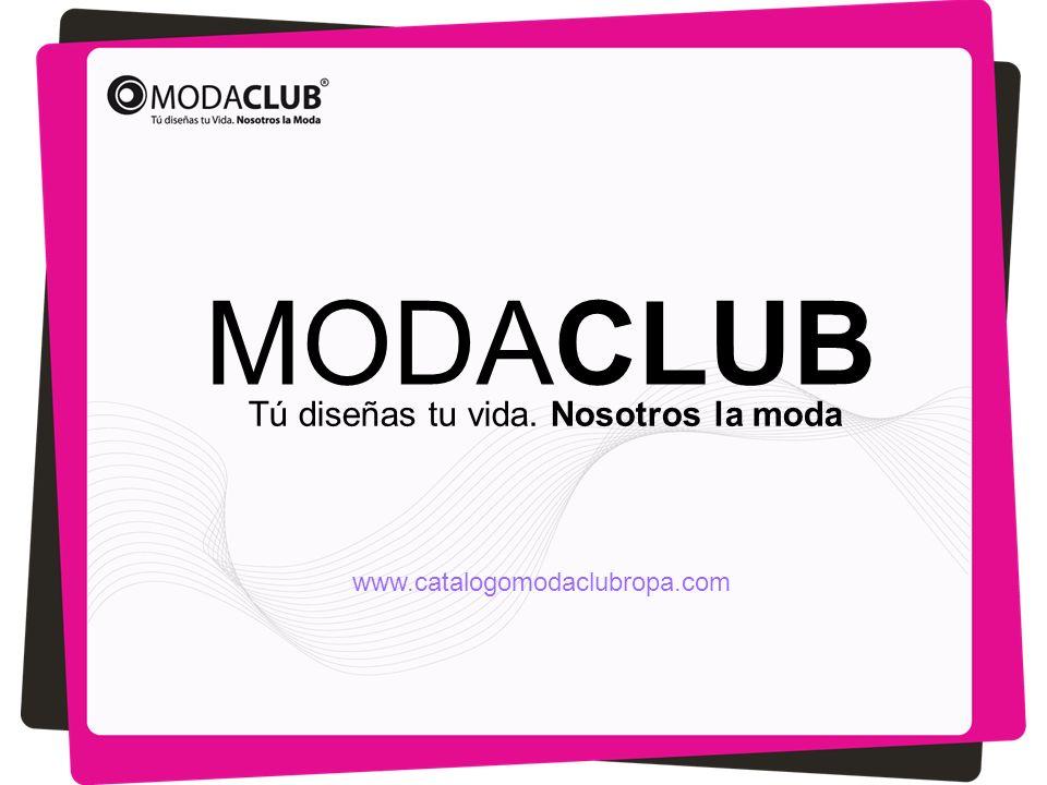 MODACLUB Tú diseñas tu vida. Nosotros la moda www.catalogomodaclubropa.com