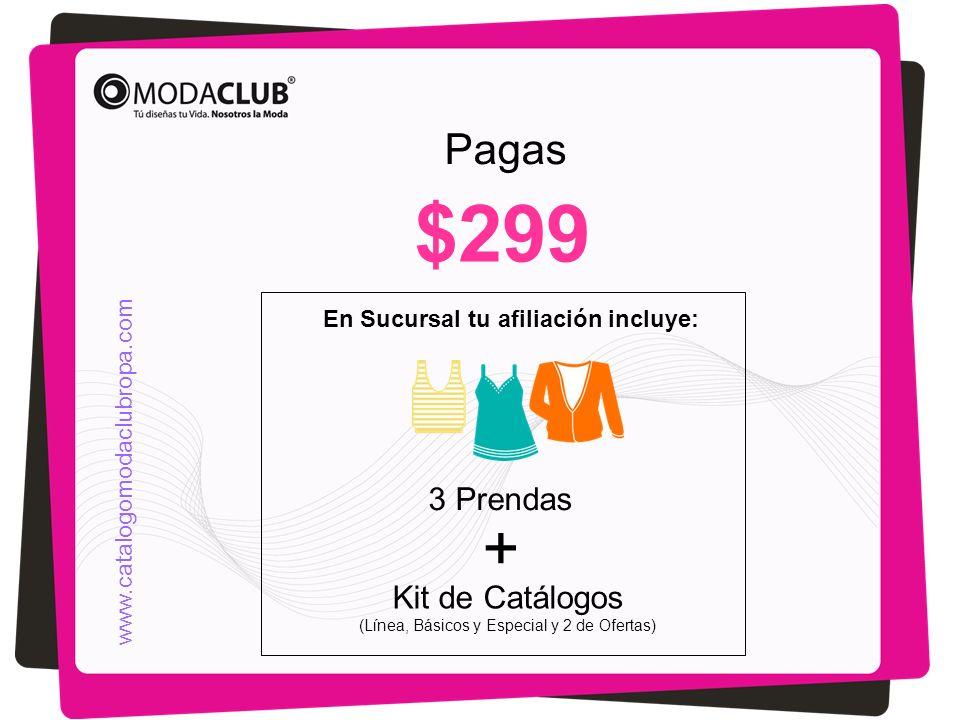 En Sucursal tu afiliación incluye: Pagas $299 3 Prendas + Kit de Catálogos (Línea, Básicos y Especial y 2 de Ofertas) www.catalogomodaclubropa.com