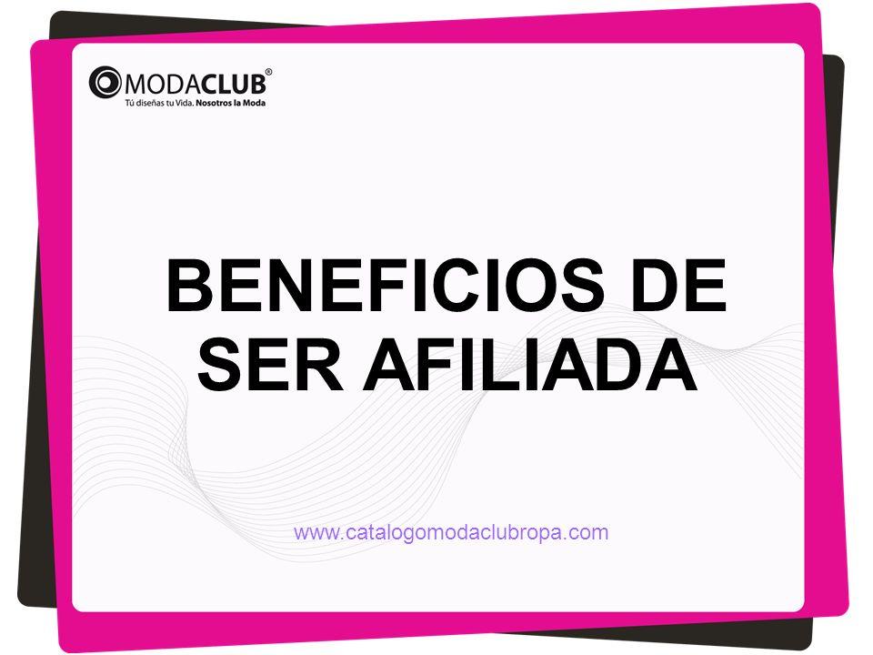 BENEFICIOS DE SER AFILIADA www.catalogomodaclubropa.com